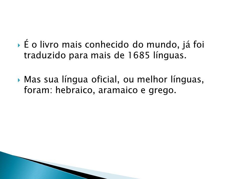 É o livro mais conhecido do mundo, já foi traduzido para mais de 1685 línguas. Mas sua língua oficial, ou melhor línguas, foram: hebraico, aramaico e