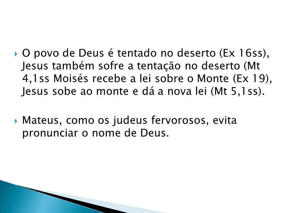 O povo de Deus é tentado no deserto (Ex 16ss), Jesus também sofre a tentação no deserto (Mt 4,1ss Moisés recebe a lei sobre o Monte (Ex 19), Jesus sob