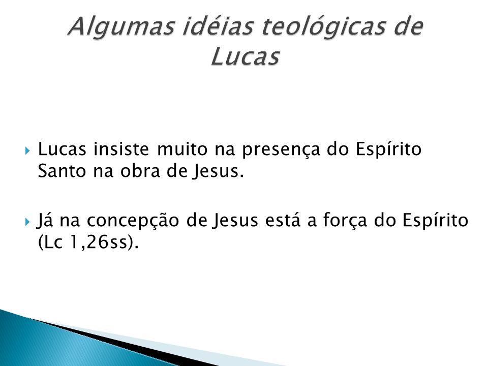 Lucas insiste muito na presença do Espírito Santo na obra de Jesus. Já na concepção de Jesus está a força do Espírito (Lc 1,26ss).
