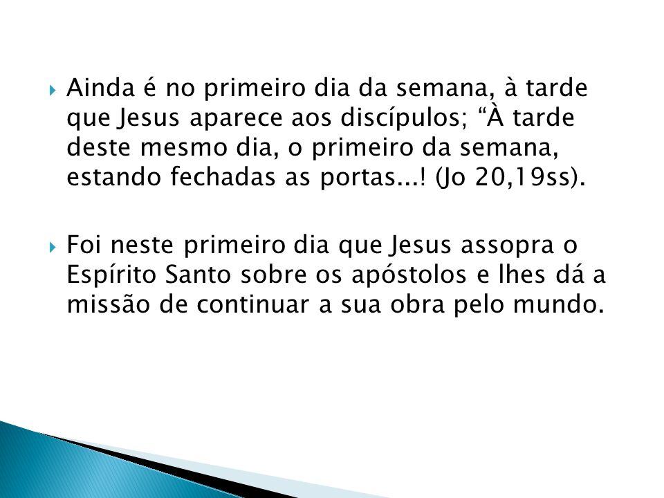 Ainda é no primeiro dia da semana, à tarde que Jesus aparece aos discípulos; À tarde deste mesmo dia, o primeiro da semana, estando fechadas as portas