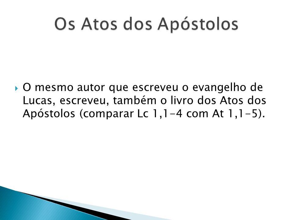 O mesmo autor que escreveu o evangelho de Lucas, escreveu, também o livro dos Atos dos Apóstolos (comparar Lc 1,1-4 com At 1,1-5).