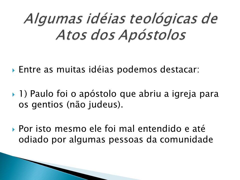 Entre as muitas idéias podemos destacar: 1) Paulo foi o apóstolo que abriu a igreja para os gentios (não judeus). Por isto mesmo ele foi mal entendido