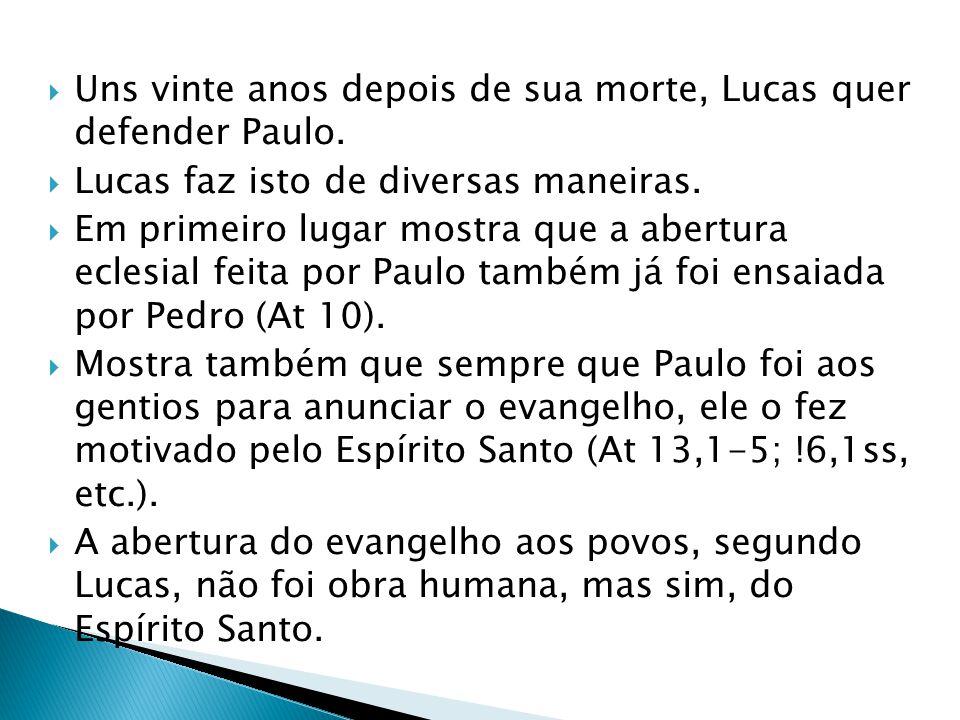 Uns vinte anos depois de sua morte, Lucas quer defender Paulo. Lucas faz isto de diversas maneiras. Em primeiro lugar mostra que a abertura eclesial f