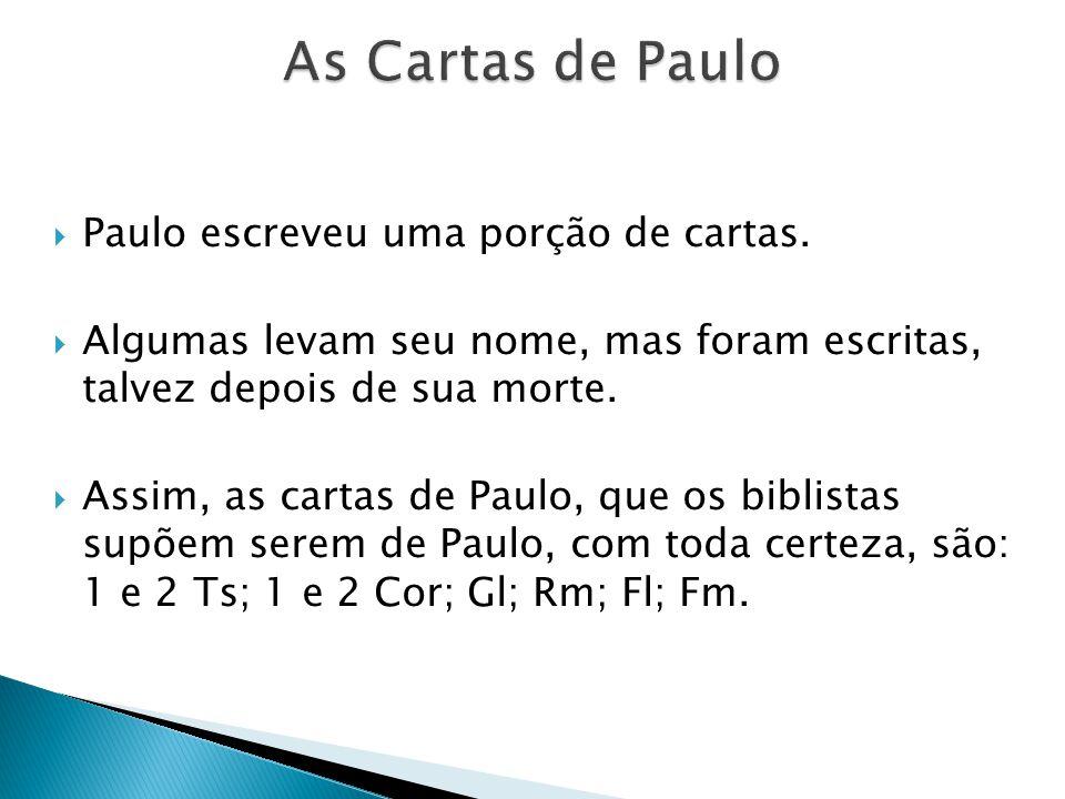 Paulo escreveu uma porção de cartas. Algumas levam seu nome, mas foram escritas, talvez depois de sua morte. Assim, as cartas de Paulo, que os biblist