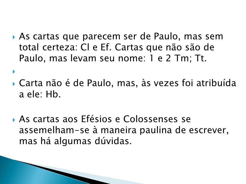 As cartas que parecem ser de Paulo, mas sem total certeza: Cl e Ef. Cartas que não são de Paulo, mas levam seu nome: 1 e 2 Tm; Tt. Carta não é de Paul