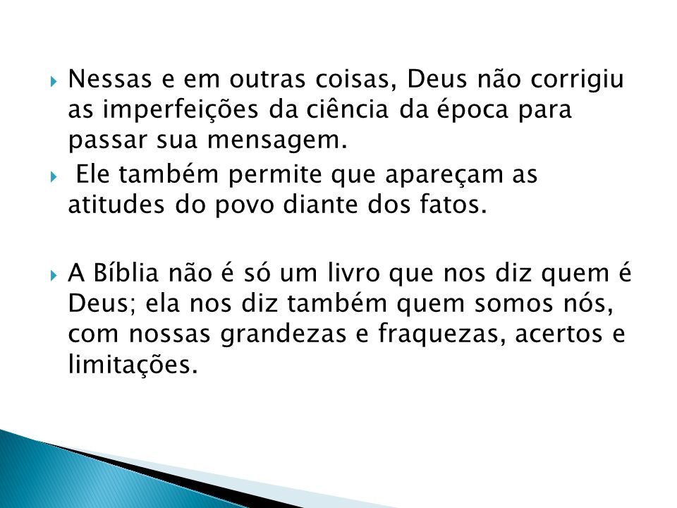 Nessas e em outras coisas, Deus não corrigiu as imperfeições da ciência da época para passar sua mensagem. Ele também permite que apareçam as atitudes