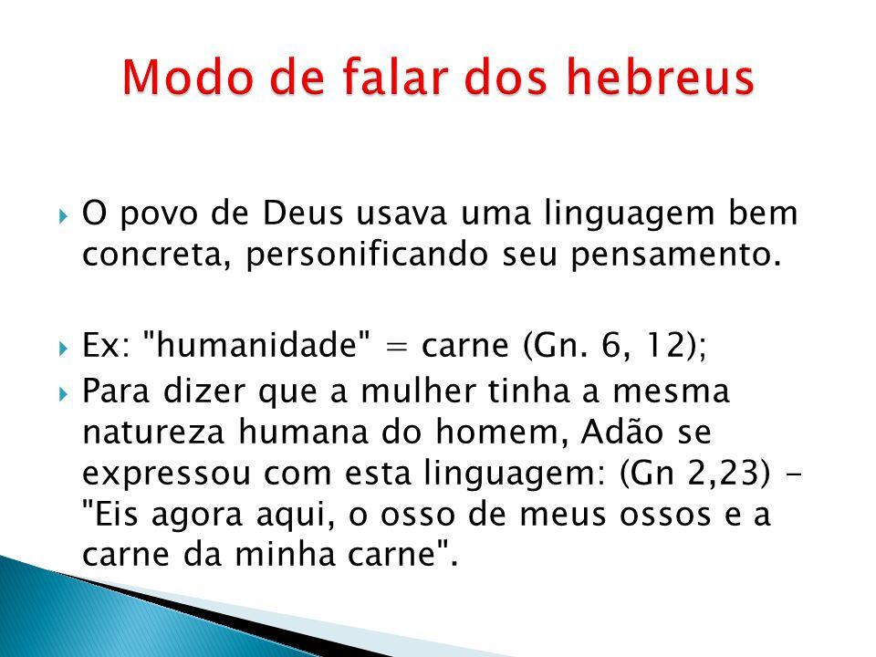 O povo de Deus usava uma linguagem bem concreta, personificando seu pensamento. Ex: