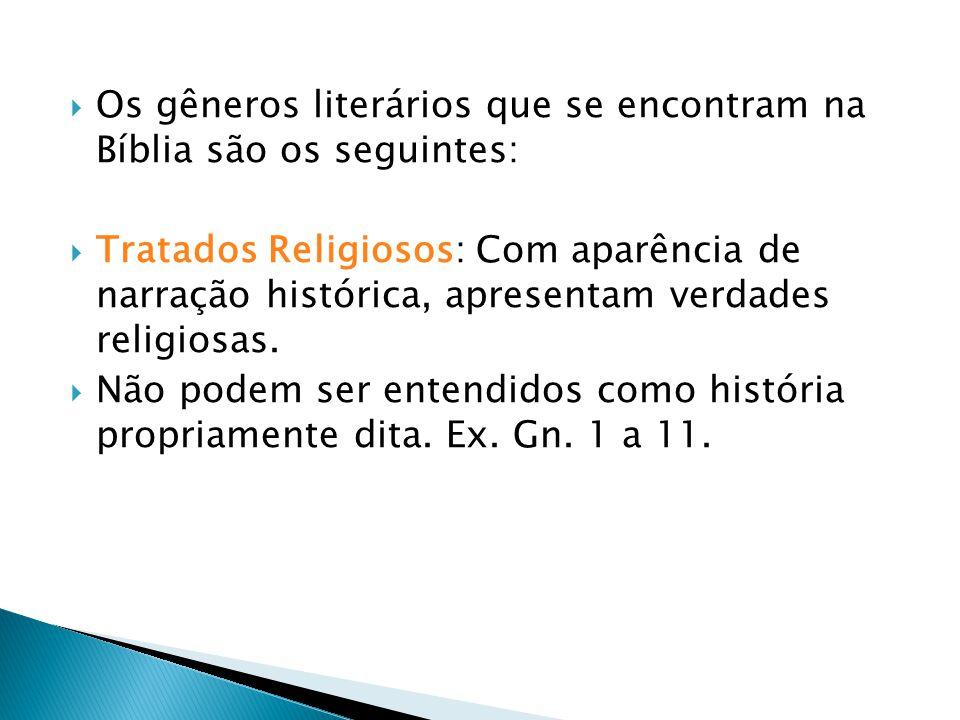 Os gêneros literários que se encontram na Bíblia são os seguintes: Tratados Religiosos: Com aparência de narração histórica, apresentam verdades relig