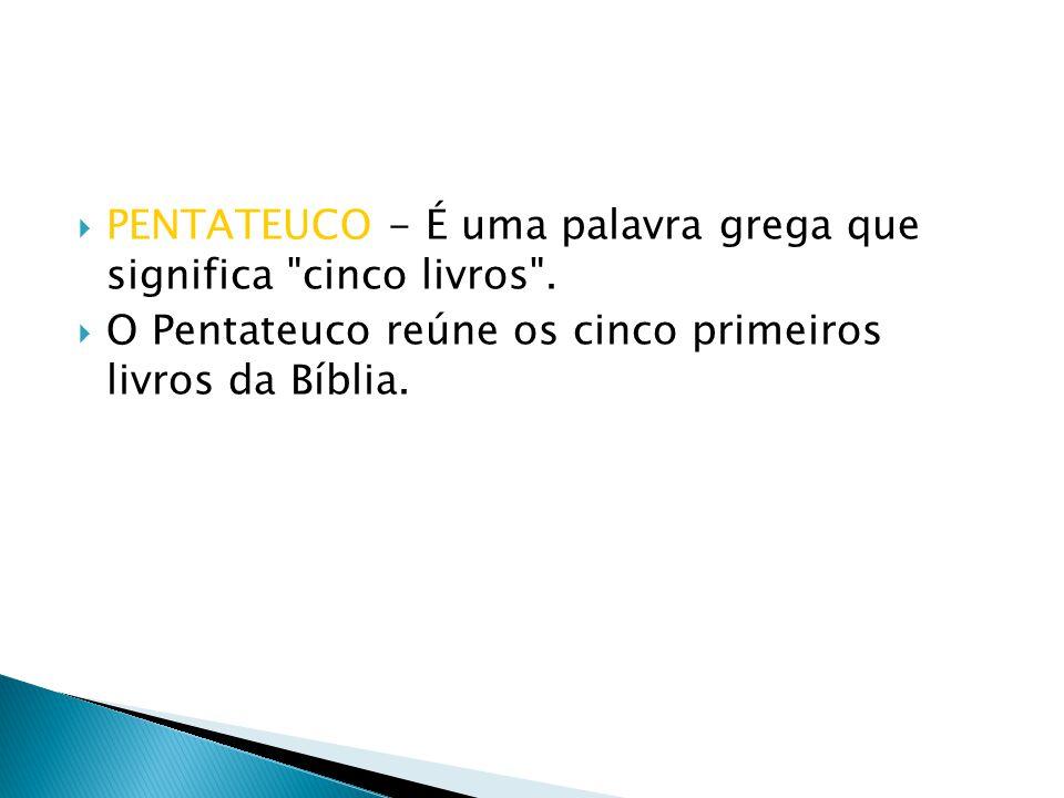 PENTATEUCO - É uma palavra grega que significa