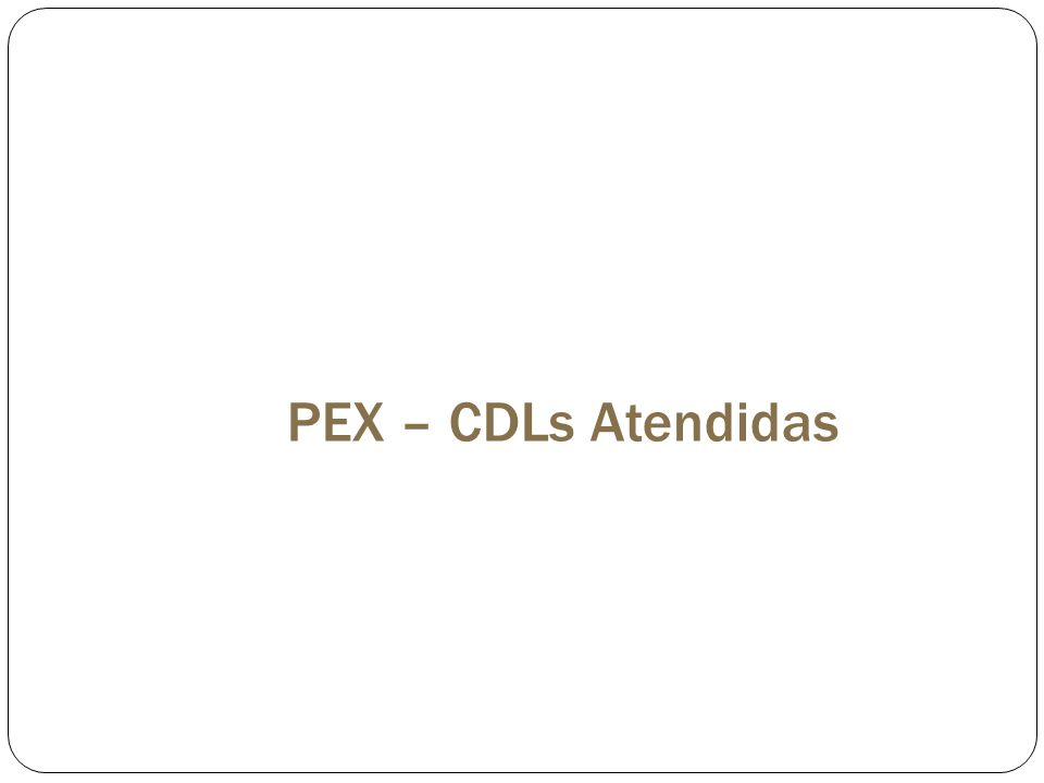 PEX – CDLs Atendidas