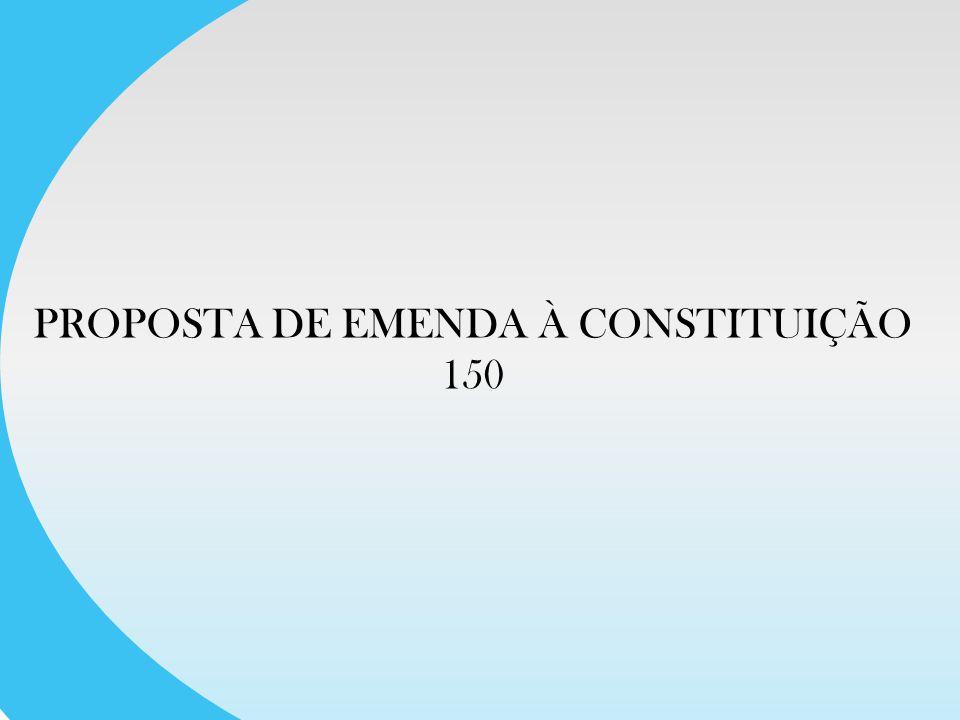 PROPOSTA DE EMENDA À CONSTITUIÇÃO 150