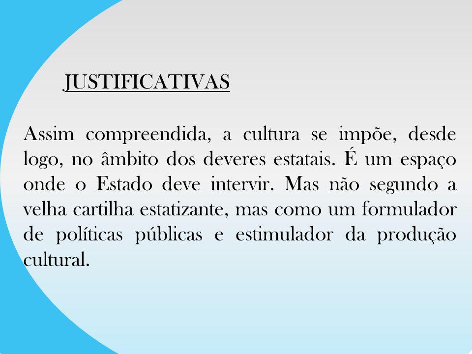 Assim compreendida, a cultura se impõe, desde logo, no âmbito dos deveres estatais.