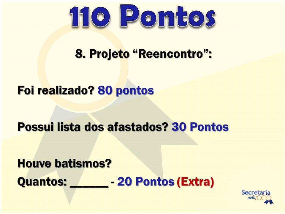 8.Projeto Reencontro: Foi realizado. 80 pontos Possui lista dos afastados.