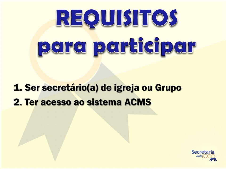 1. Ser secretário(a) de igreja ou Grupo 2. Ter acesso ao sistema ACMS