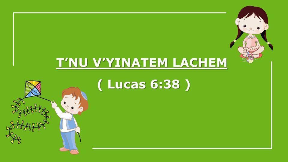 TNU VYINATEM LACHEM ( Lucas 6:38 )