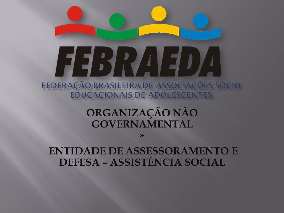 ORGANIZAÇÃO NÃO GOVERNAMENTAL * ENTIDADE DE ASSESSORAMENTO E DEFESA – ASSISTÊNCIA SOCIAL