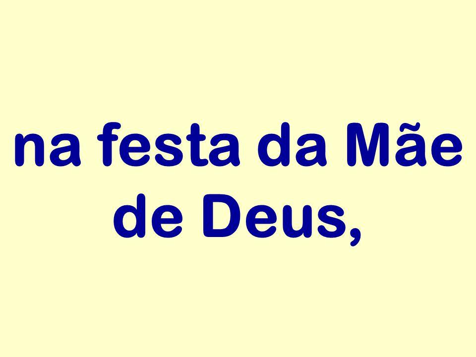na festa da Mãe de Deus,