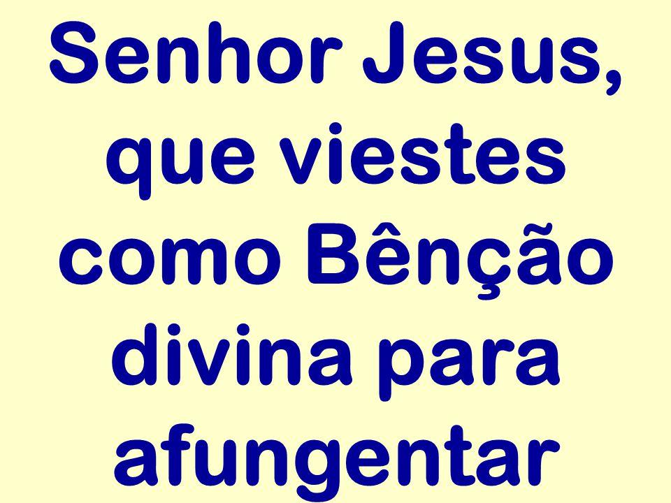 Senhor Jesus, que viestes como Bênção divina para afungentar