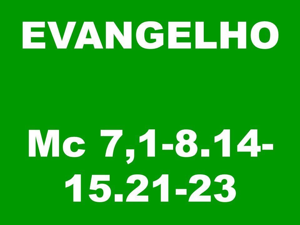 EVANGELHO Mc 7,1-8.14- 15.21-23