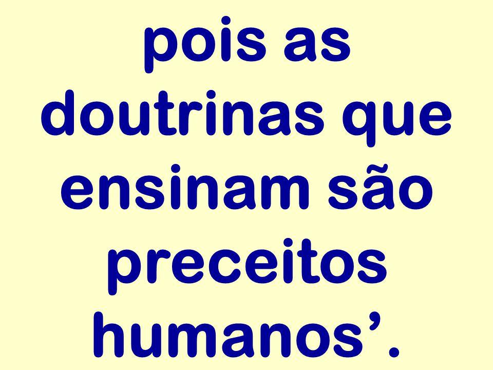 pois as doutrinas que ensinam são preceitos humanos.