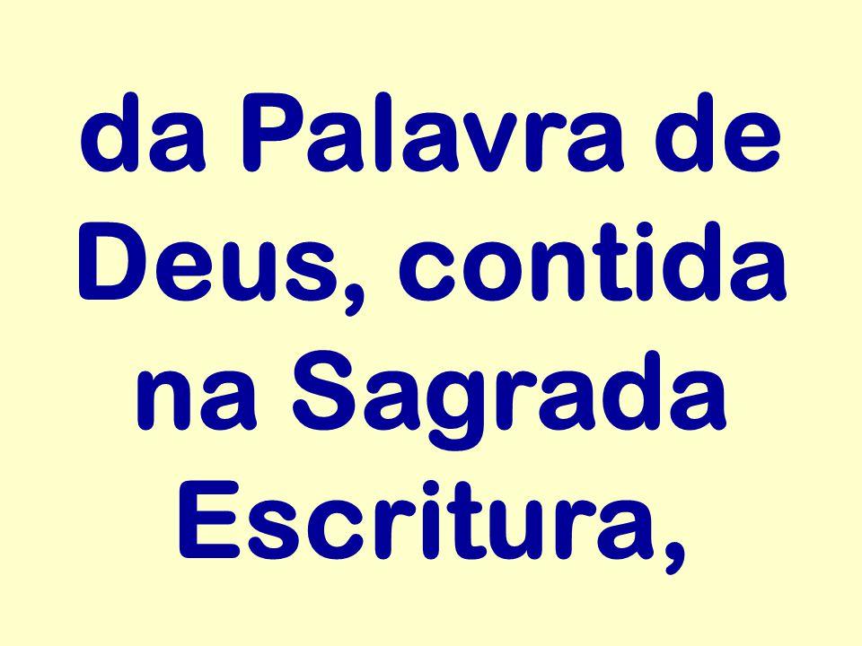 da Palavra de Deus, contida na Sagrada Escritura,