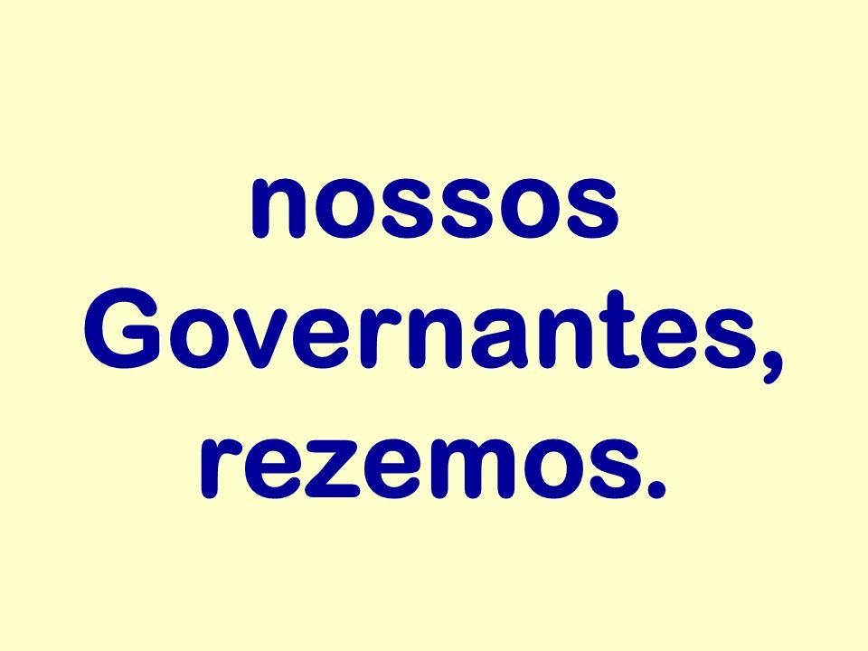 nossos Governantes, rezemos.