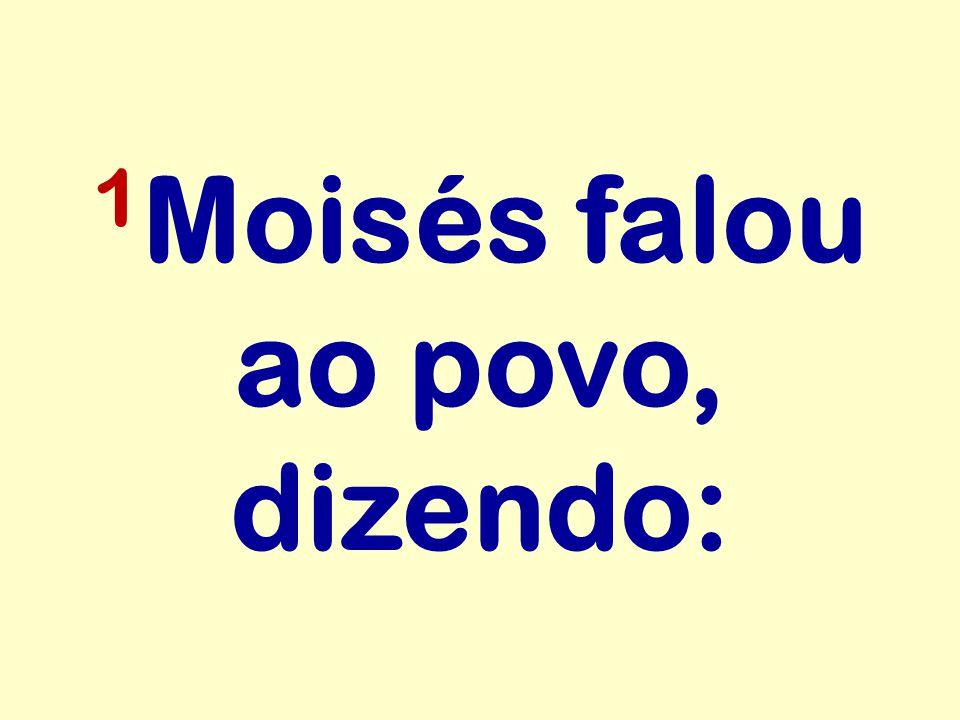 1 Moisés falou ao povo, dizendo: