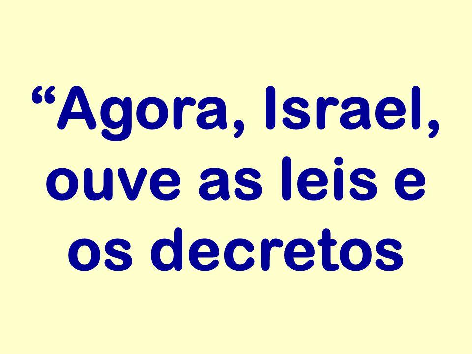 Agora, Israel, ouve as leis e os decretos
