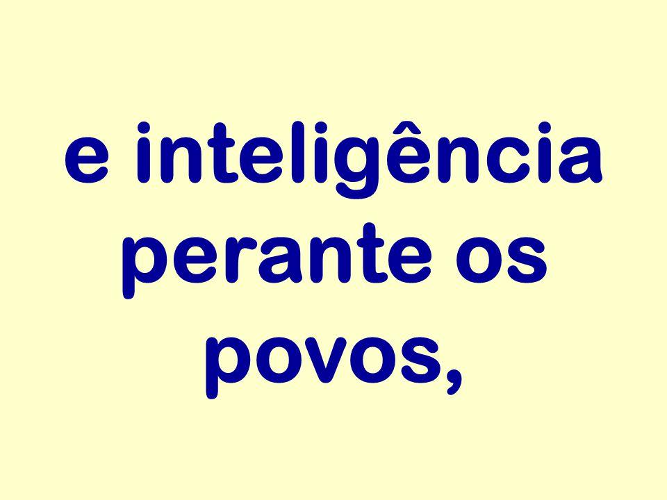 e inteligência perante os povos,
