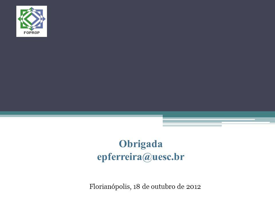 Florianópolis, 18 de outubro de 2012 Obrigada epferreira@uesc.br