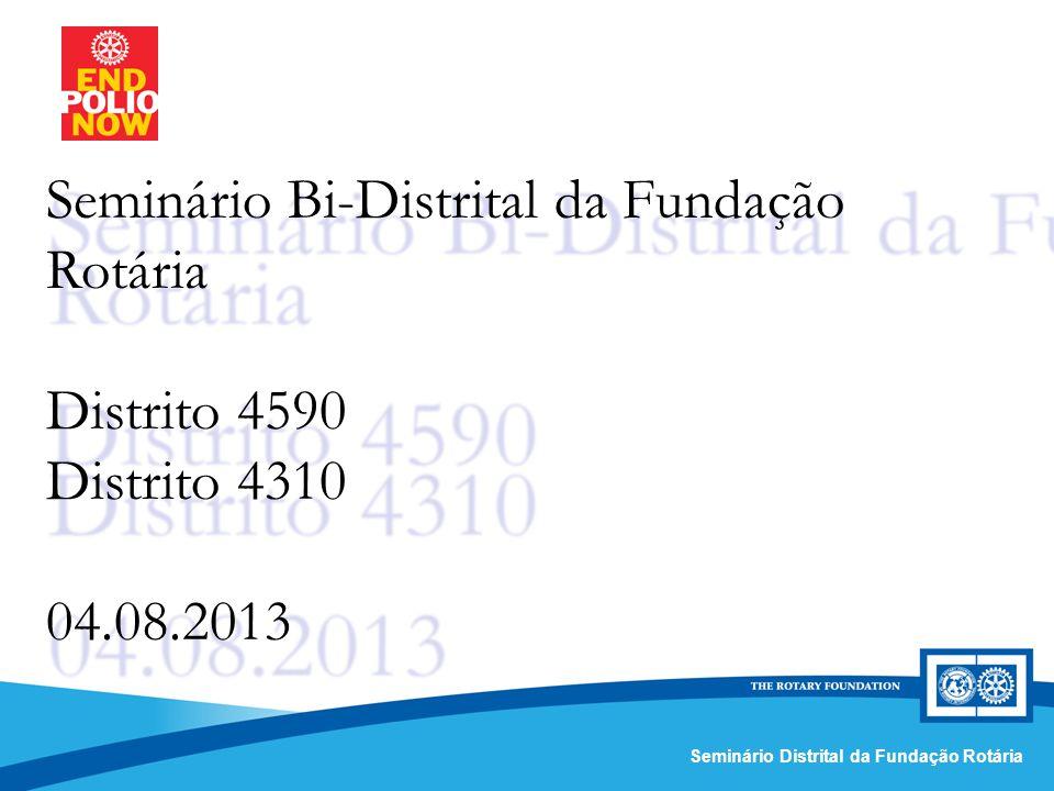 Comissão Distrital da Fundação Rotária – Distrito 4420Seminário Distrital da Fundação Rotária Seminário Bi-Distrital da Fundação Rotária Distrito 4590 Distrito 4310 04.08.2013