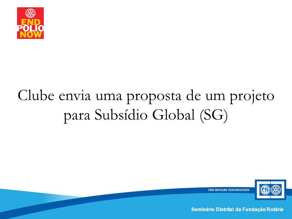 Comissão Distrital da Fundação Rotária – Distrito 4420Seminário Distrital da Fundação Rotária Clube envia uma proposta de um projeto para Subsídio Global (SG)