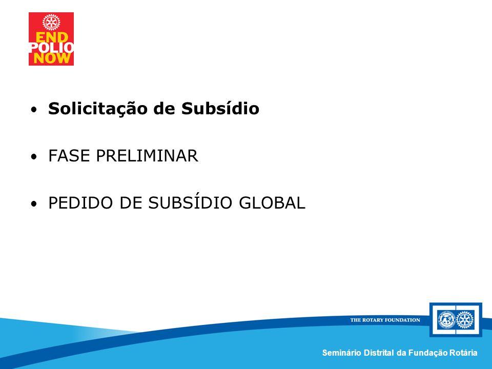 Comissão Distrital da Fundação Rotária – Distrito 4420Seminário Distrital da Fundação Rotária Solicitação de Subsídio FASE PRELIMINAR PEDIDO DE SUBSÍDIO GLOBAL