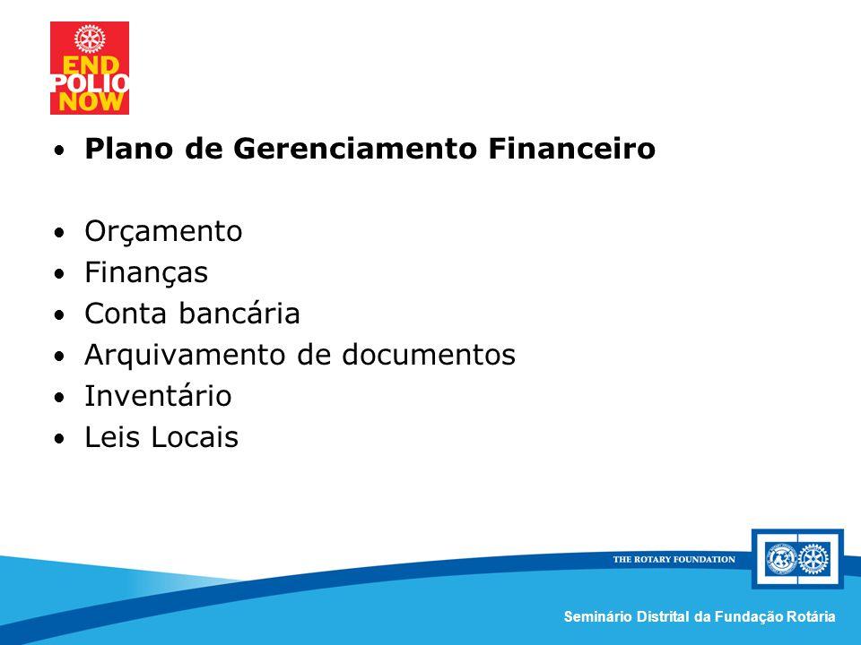 Comissão Distrital da Fundação Rotária – Distrito 4420Seminário Distrital da Fundação Rotária Plano de Gerenciamento Financeiro Orçamento Finanças Conta bancária Arquivamento de documentos Inventário Leis Locais