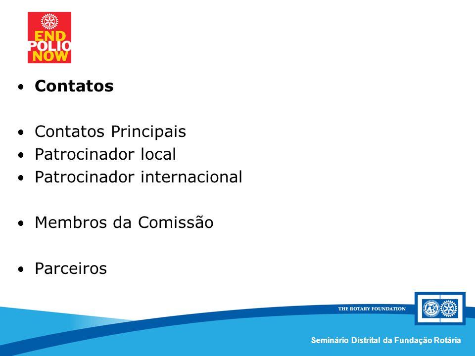 Comissão Distrital da Fundação Rotária – Distrito 4420Seminário Distrital da Fundação Rotária Contatos Contatos Principais Patrocinador local Patrocinador internacional Membros da Comissão Parceiros