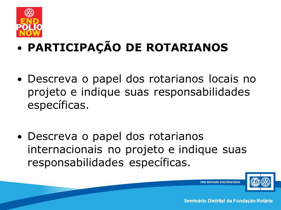 Comissão Distrital da Fundação Rotária – Distrito 4420Seminário Distrital da Fundação Rotária PARTICIPAÇÃO DE ROTARIANOS Descreva o papel dos rotarianos locais no projeto e indique suas responsabilidades específicas.