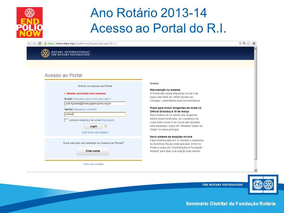 Comissão Distrital da Fundação Rotária – Distrito 4420Seminário Distrital da Fundação Rotária Ano Rotário 2013-14 Acesso ao Portal do R.I.