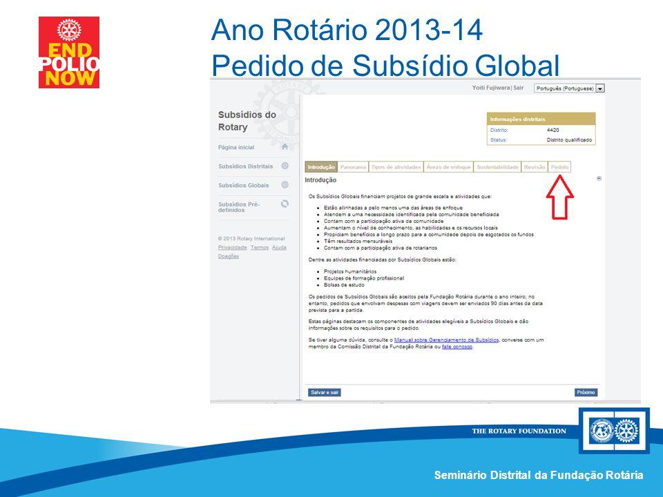 Comissão Distrital da Fundação Rotária – Distrito 4420Seminário Distrital da Fundação Rotária Ano Rotário 2013-14 Pedido de Subsídio Global