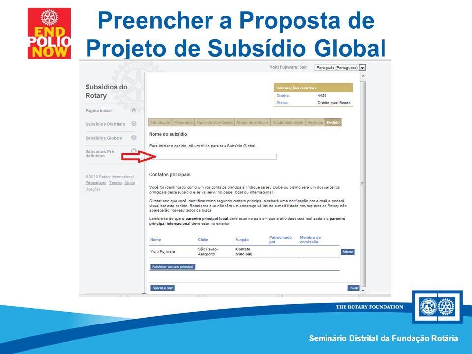 Comissão Distrital da Fundação Rotária – Distrito 4420Seminário Distrital da Fundação Rotária Preencher a Proposta de Projeto de Subsídio Global