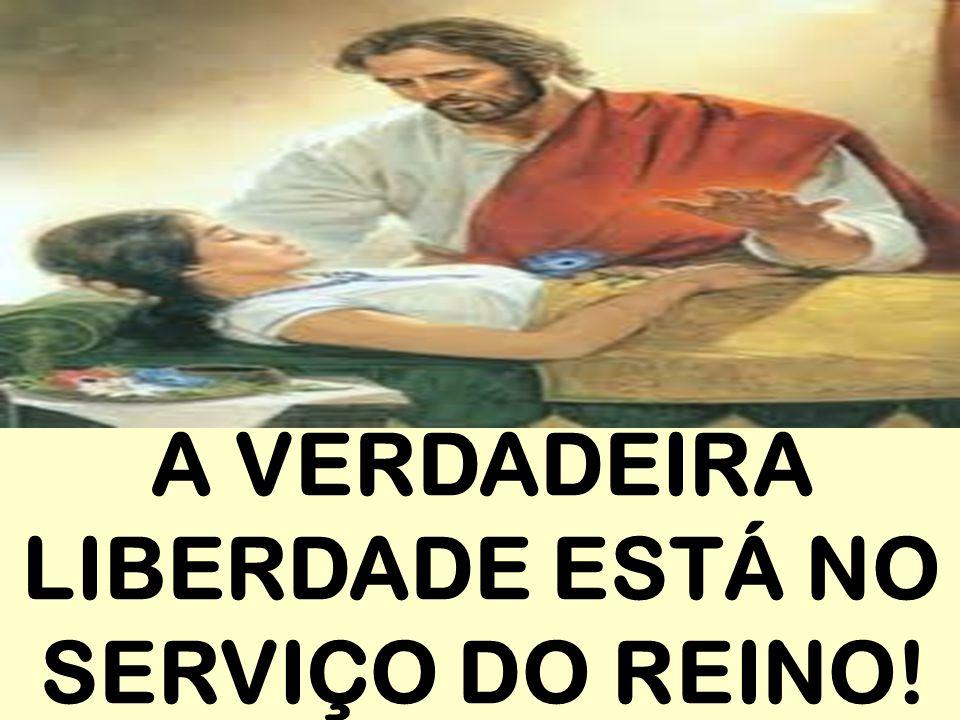 A VERDADEIRA LIBERDADE ESTÁ NO SERVIÇO DO REINO!