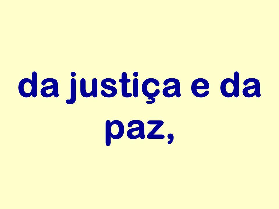 da justiça e da paz,