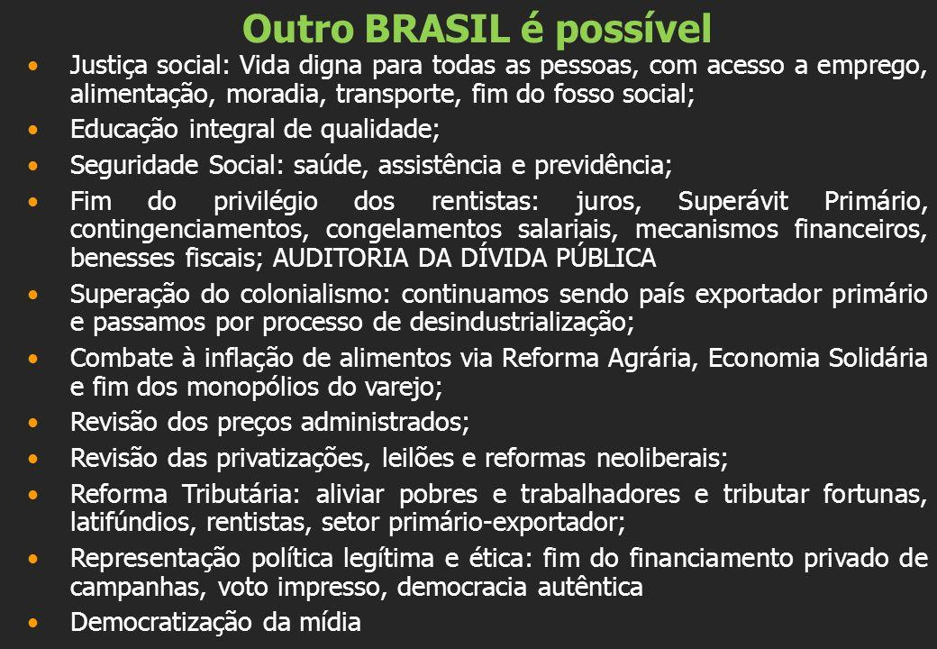Outro BRASIL é possível Justiça social: Vida digna para todas as pessoas, com acesso a emprego, alimentação, moradia, transporte, fim do fosso social;