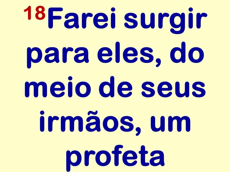 18 Farei surgir para eles, do meio de seus irmãos, um profeta