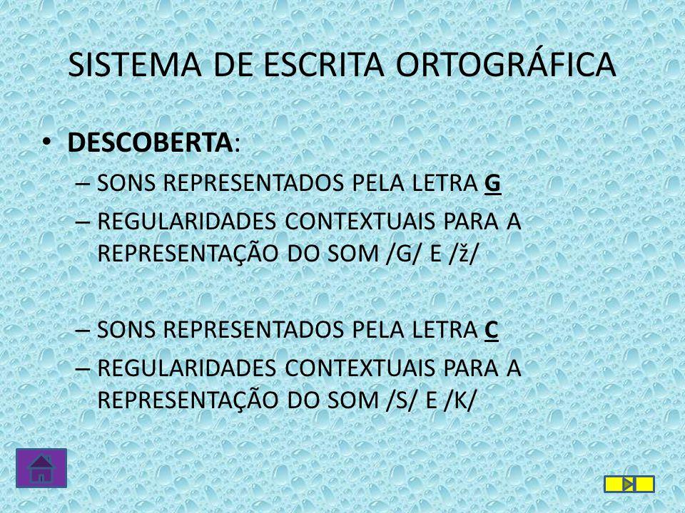 DESCOBERTA: – SONS REPRESENTADOS PELA LETRA G – REGULARIDADES CONTEXTUAIS PARA A REPRESENTAÇÃO DO SOM /G/ E /ž/ – SONS REPRESENTADOS PELA LETRA C – RE