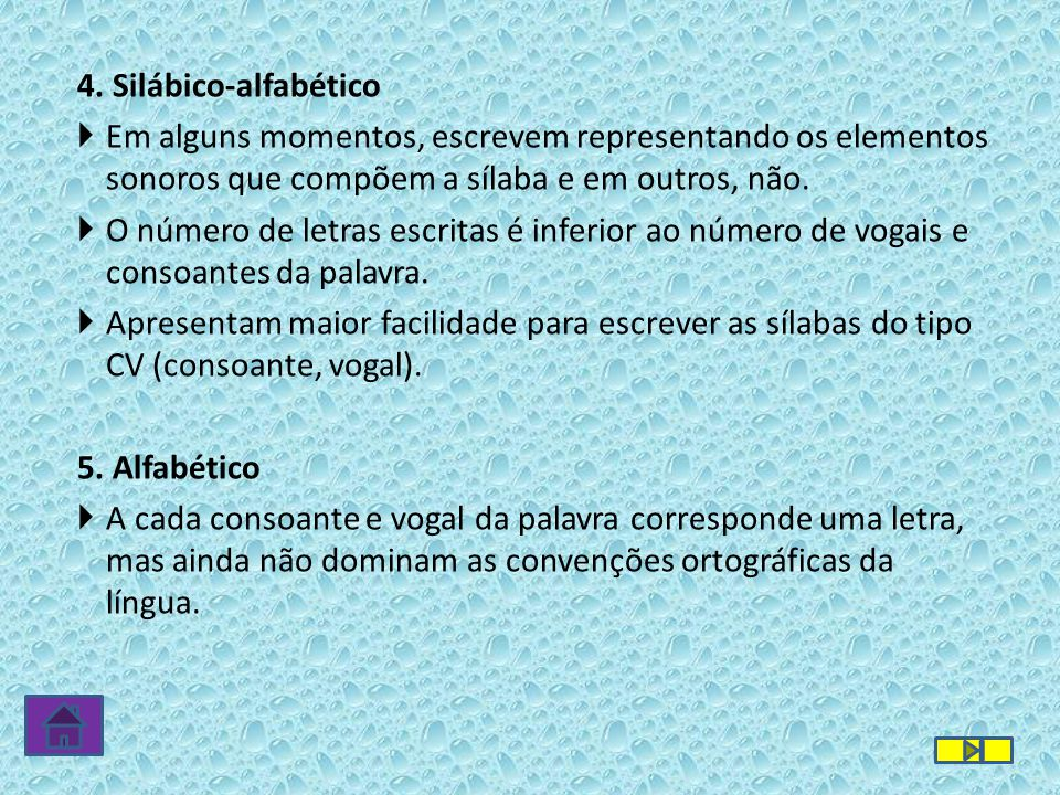 4. Silábico-alfabético Em alguns momentos, escrevem representando os elementos sonoros que compõem a sílaba e em outros, não. O número de letras escri