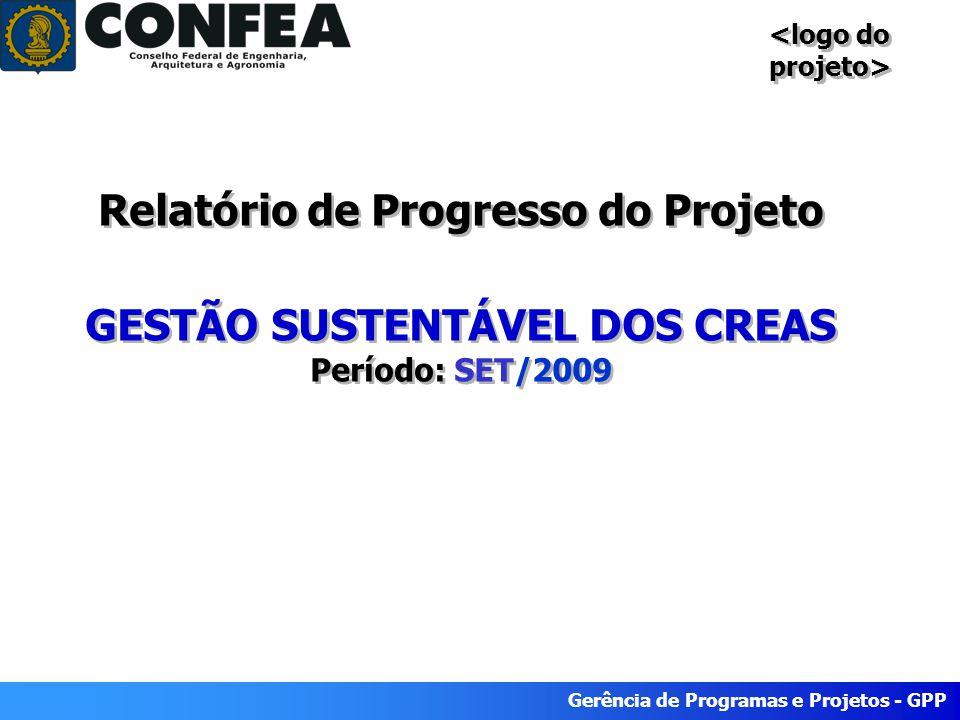 Gerência de Programas e Projetos - GPP Relatório de Progresso do Projeto GESTÃO SUSTENTÁVEL DOS CREAS Período: SET/2009