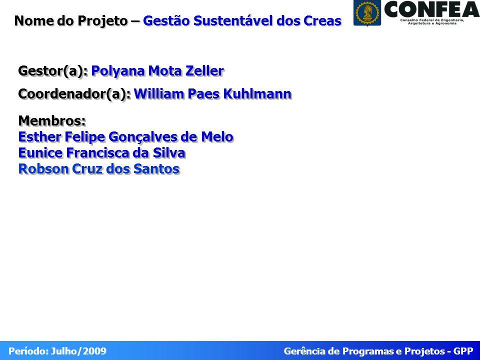Gerência de Programas e Projetos - GPP Período: Julho/2009 Nome do Projeto – Gestão Sustentável dos Creas Gestor(a): Polyana Mota Zeller Coordenador(a