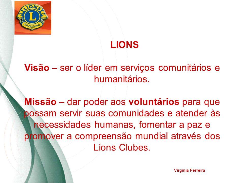 LIONS Visão – ser o líder em serviços comunitários e humanitários. Missão – dar poder aos voluntários para que possam servir suas comunidades e atende