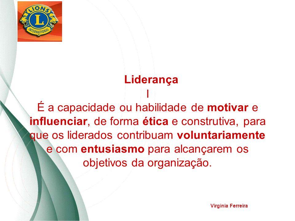 Liderança I É a capacidade ou habilidade de motivar e influenciar, de forma ética e construtiva, para que os liderados contribuam voluntariamente e co