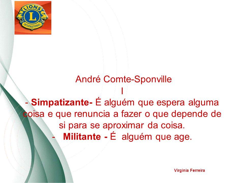 André Comte-Sponville I - Simpatizante- É alguém que espera alguma coisa e que renuncia a fazer o que depende de si para se aproximar da coisa. - Mili